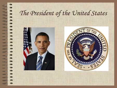 The President of the United States. Target To Understand the role(s) of the president of the United States.