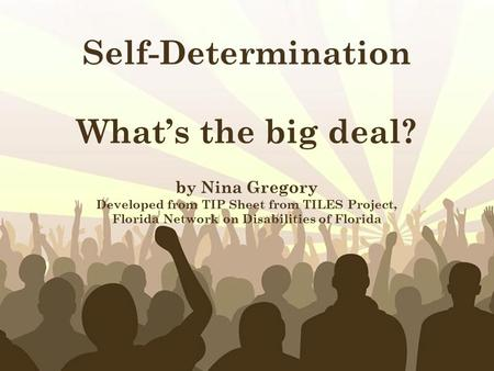 Free Powerpoint Templates Page 1 Free Powerpoint Templates Self-Determination What's the big deal? by Nina Gregory Developed from TIP Sheet from TILES.