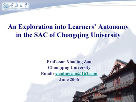 An Exploration into Learners' Autonomy in the SAC of Chongqing University Professor Xiaoling Zou Chongqing University