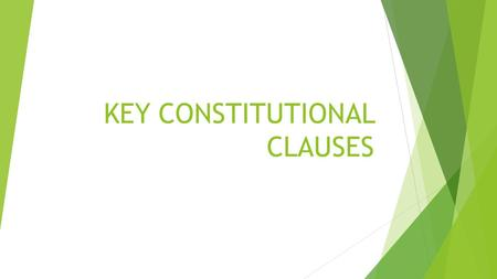 "KEY CONSTITUTIONAL CLAUSES. COMMERCE CLAUSE  Congress has power ""to regulate commerce with foreign nations, and among the several states, and with the."