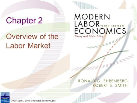 Copyright © 2009 Pearson Education, Inc. Chapter 2 Overview of the Labor Market.