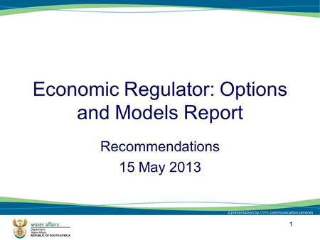 Economic Regulator: Options and Models Report Recommendations 15 May 2013 1.