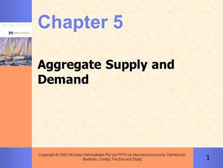 1 Copyright  2002 McGraw-Hill Australia Pty Ltd PPTs t/a Macroeconomics by Dornbusch, Bodman, Crosby, Fischer and Startz Chapter 5 Aggregate Supply and.