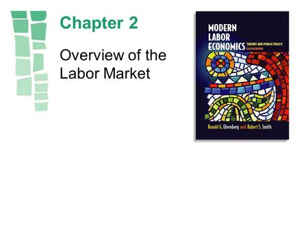 Chapter 2 Overview of the Labor Market. Copyright © 2003 by Pearson Education, Inc.2-2 Outline The labor market definition, facts, and trends - Labor.
