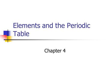 Elements and the Periodic Table Chapter 4. What will we learn today? Today we will describe the atomic theory using Cornell Notes and a timeline.