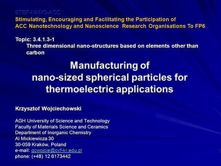 STEF-NANO-ACC Stimulating, Encouraging and Facilitating the Participation of ACC Nanotechnology and Nanoscience Research Organisations To FP6 Topic: 3.4.1.3-1.