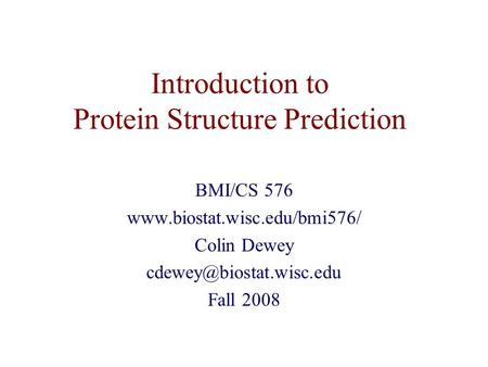 Introduction to Protein Structure Prediction BMI/CS 576  Colin Dewey Fall 2008.