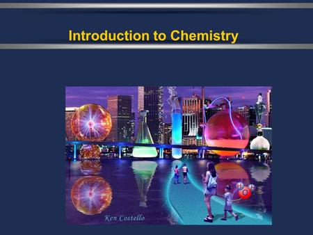 Introduction to Chemistry. Chemistry The study of the composition, structure, and properties of matter, the processes that matter undergoes, and the energy.