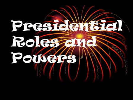 Presidential Roles and Powers. Official Qualifications Natural-born citizen 14 years U.S. residency 35 or older YOUNGEST ELECTED: JFK (43) YOUNGEST TO.
