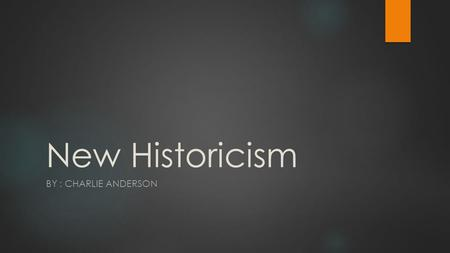 New Historicism BY : CHARLIE ANDERSON. What is it? New Historicism is a school of literary theory, which was first developed in 1980. The term 'New Historicism'