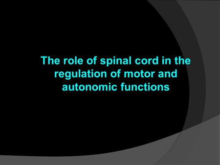 The role of spinal cord in the regulation of motor and autonomic functions.
