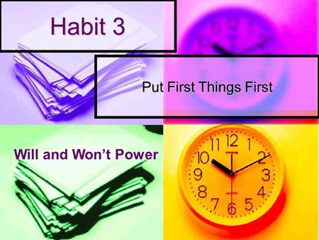 Habit 3 Put First Things First Will and Won't Power.