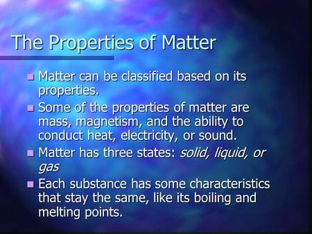 The Properties of Matter Matter can be classified based on its properties. Matter can be classified based on its properties. Some of the properties of.