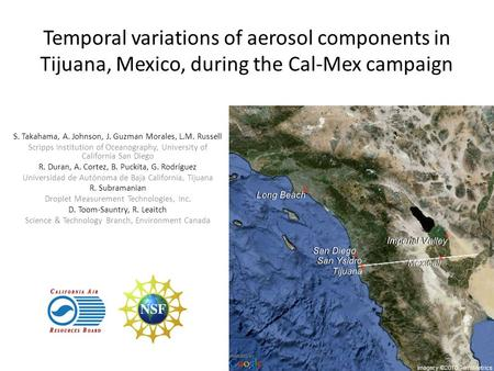 Temporal variations of aerosol components in Tijuana, Mexico, during the Cal-Mex campaign S. Takahama, A. Johnson, J. Guzman Morales, L.M. Russell Scripps.