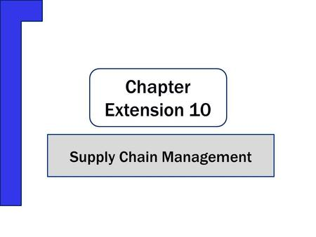 Chapter Extension 10 Supply Chain Management. Q1: What are typical interorganizational processes? Q2: What is a supply chain? Q3: What factors affect.
