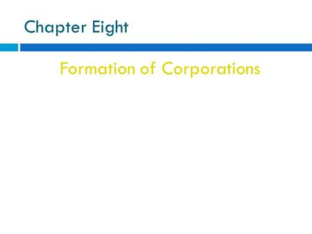Chapter Eight Formation of Corporations. Things to consider when forming a corporation include:  Preincorporation activities by promoters  Selection.