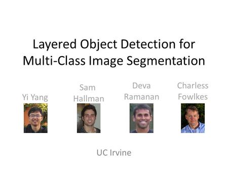 Layered Object Detection for Multi-Class Image Segmentation UC Irvine Yi Yang Sam Hallman Deva Ramanan Charless Fowlkes.