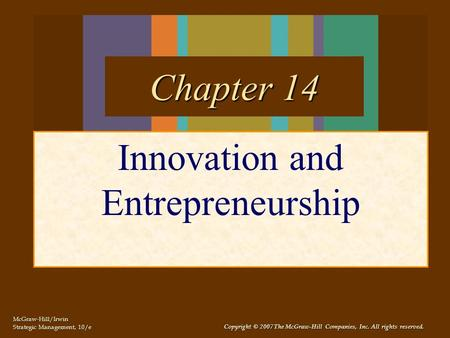 McGraw-Hill/Irwin Strategic Management, 10/e Copyright © 2007 The McGraw-Hill Companies, Inc. All rights reserved. Innovation and Entrepreneurship Chapter.