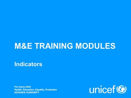 M&E TRAINING MODULES Indicators. INDICATORS An indicator is a measure that is used to demonstrate change in a situation, or the progress in, or results.