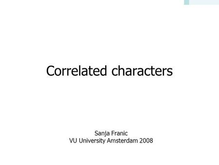 Correlated characters Sanja Franic VU University Amsterdam 2008.