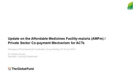 Update on the Affordable Medicines Facility-malaria (AMFm) / Private Sector Co-payment Mechanism for ACTs Interagency Pharmaceutical Coordination Group.