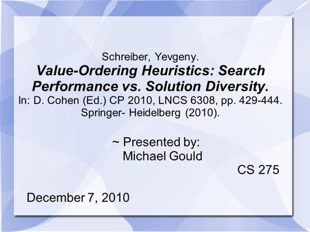Schreiber, Yevgeny. Value-Ordering Heuristics: Search Performance vs. Solution Diversity. In: D. Cohen (Ed.) CP 2010, LNCS 6308, pp. 429-444. Springer-