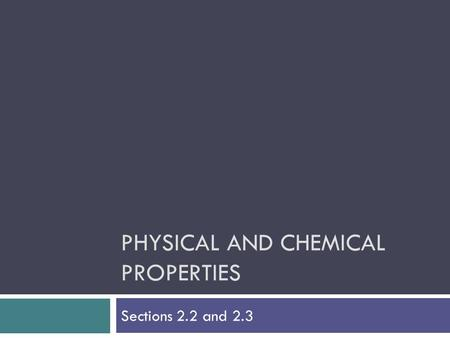 PHYSICAL AND CHEMICAL PROPERTIES Sections 2.2 and 2.3.