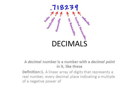 DECIMALS A decimal number is a number with a decimal point in it, like these Definition:1. A linear array of digits that represents a real number, every.