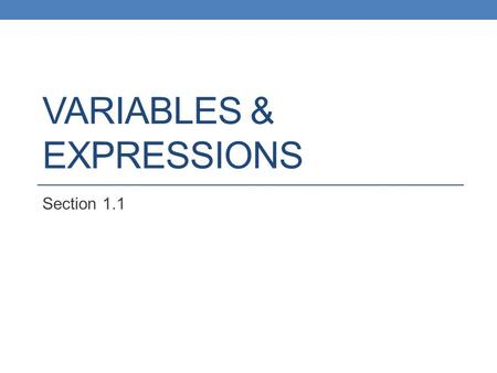 VARIABLES & EXPRESSIONS Section 1.1. Quantity Anything that can be measured or counted.