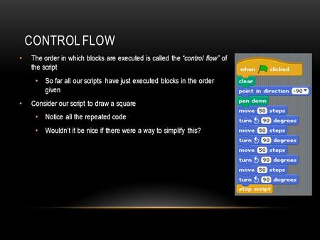 "CONTROL FLOW The order in which blocks are executed is called the ""control flow"" of the script So far all our scripts have just executed blocks in the."
