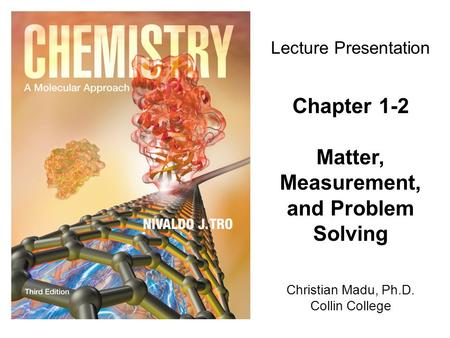 Christian Madu, Ph.D. Collin College Lecture Presentation Chapter 1-2 Matter, Measurement, and Problem Solving.