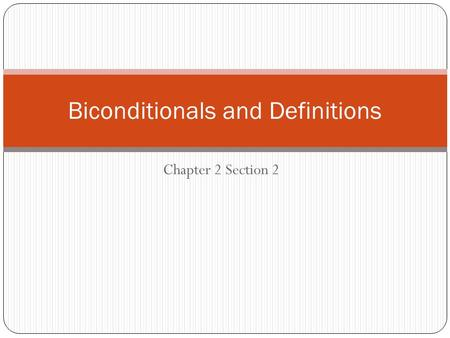 Chapter 2 Section 2 Biconditionals and Definitions.