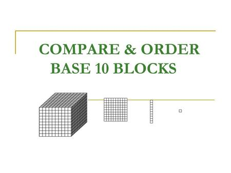 COMPARE & ORDER BASE 10 BLOCKS. Which of these shows the GREATEST number????? A. B. C. D.