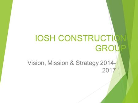 IOSH CONSTRUCTION GROUP Vision, Mission & Strategy 2014- 2017.