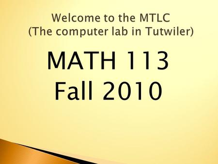 "MATH 113 Fall 2010.  Prerequisites: ◦ Grade of C – or better in Math 112  Every student must have an active ""crimson"" e-mail account for computer/course."
