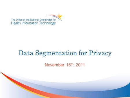 Data Segmentation for Privacy November 16 th, 2011.