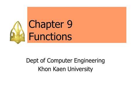 Chapter 9 Functions Dept of Computer Engineering Khon Kaen University.