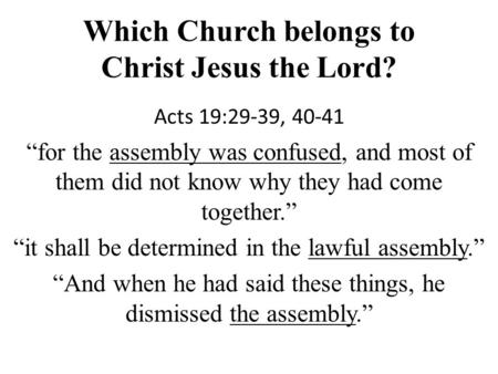 "Which Church belongs to Christ Jesus the Lord? Acts 19:29-39, 40-41 ""for the assembly was confused, and most of them did not know why they had come together."""