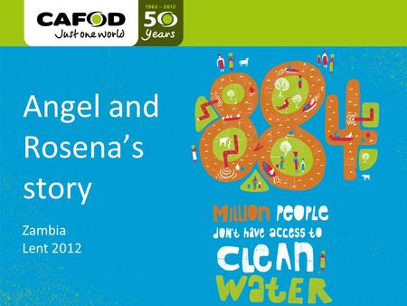 Www.cafod.org.uk cafod.org.uk Angel and Rosena's story Zambia Lent 2012.
