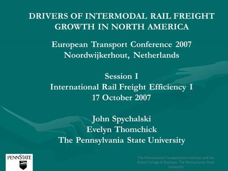 DRIVERS OF INTERMODAL RAIL FREIGHT GROWTH IN NORTH AMERICA European Transport Conference 2007 Noordwijkerhout, Netherlands Session I International Rail.
