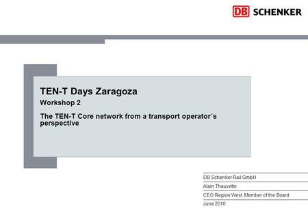 1DB Mobility Logistics AG, Rail Freight Strategy (GSL 2), 04.12.2015 TEN-T Days Zaragoza Workshop 2 The TEN-T Core network from a transport operator´s.