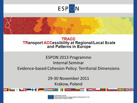TRACC TRansport ACCessibility at Regional/Local Scale and Patterns in Europe ESPON 2013 Programme Internal Seminar Evidence-based Cohesion Policy: Territorial.