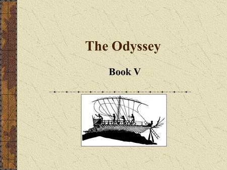 The Odyssey Book V. In Olympos The gods are having a council Athena informs Zeus of the suitor's plan to ambush Telemachos and that Odysseus is still.
