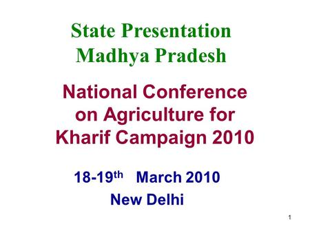 1 National Conference on <strong>Agriculture</strong> for Kharif Campaign 2010 18-19 th March 2010 New Delhi State Presentation Madhya Pradesh.