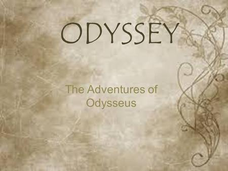 The Adventures of Odysseus ODYSSEY. The Adventures of Odysseus 1.Troy 2.The Island of the Cicones 3. The Island of Lotus Eaters 4..The Island of the Cyclopes.
