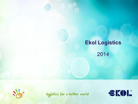 Ekol Logistics 2014. Agenda Ekol at a Glance Solutions Case Study in Transportation Case Study in Warehousing Technology.