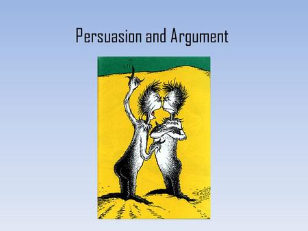 Persuasion and Argument. 3 Major Persuasion Methods 1.Ethos- or ethical appeal. We tend to believe people whom we respect. One of the central problems.