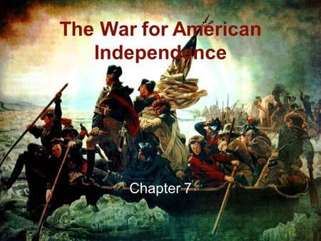 The War for American Independence Chapter 7. You Say You Want a Revolution?  The newly formed United States of America declares independence July 4 th,
