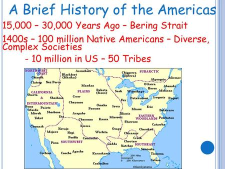 A Brief History of the Americas 15,000 – 30,000 Years Ago – Bering Strait 1400s – 100 million Native Americans – Diverse, Complex Societies - 10 million.