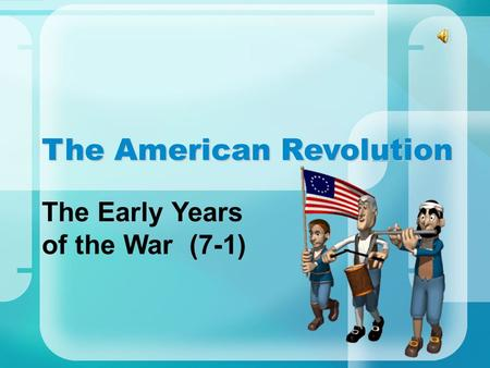 The American Revolution The Early Years of the War (7-1)